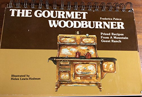 The Gourmet Woodburner: Prized Recipes from a Mountain Guest Ranch