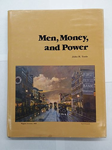 Men, Money, and Power: The Story of The First Interstate Bank of Missoula (Montana): Toole, John H....