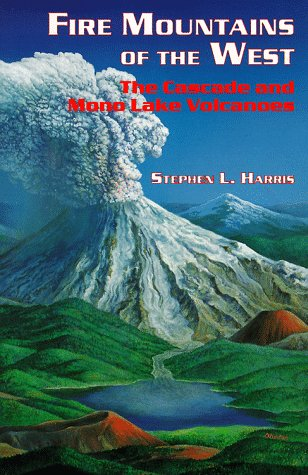 9780878422203: Fire Mountains of the West: The Cascade and Mono Lake Volcanoes (Roadside Geology Series)