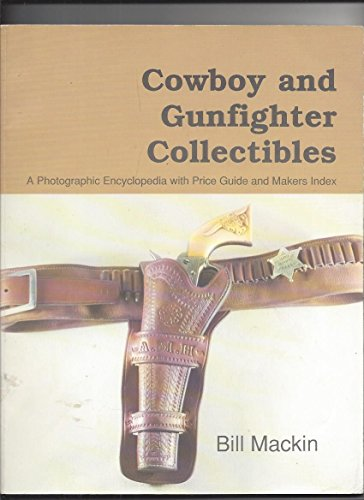 Cowboy and Gunfighter Collectibles. A Photographic Encyclopedia with Price Guide and Maker Index: ...