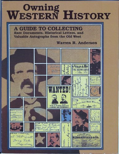Owning Western History: A Guide to Collecting: Warren R. Anderson