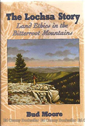 The Lochsa Story: Land Ethics in the Bitterroot Mountains: Moore, Bud