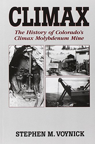 CLIMAX. The History of Colorado's Climax Molybdenum Mine