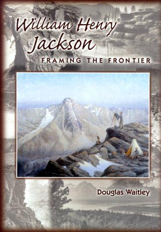 9780878423811: William Henry Jackson: Framing the Frontier