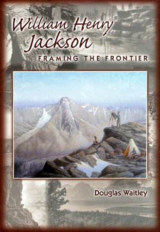 9780878423828: William Henry Jackson: Framing the Frontier