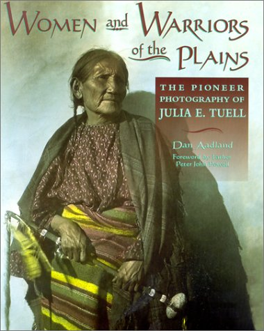 9780878424177: Women and Warriors of the Plains: The Pioneer Photography of Julia E. Tuell