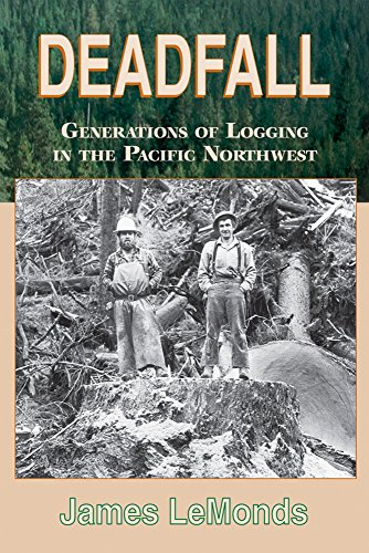 Deadfall: Generations of Logging in the Pacific Northwest: James Lemonds