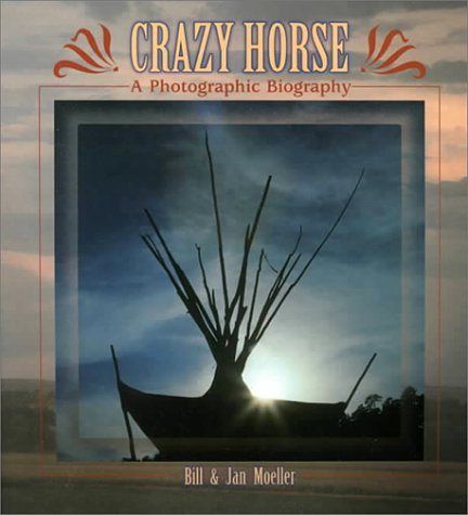Crazy Horse: A Photographic Biography: Bill Moeller, Jan
