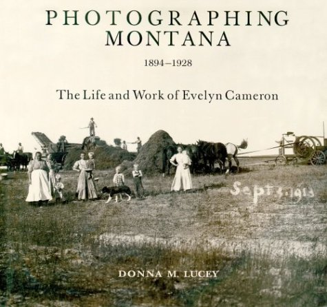 9780878424269: Photographing Montana 1894-1928: The Life and Work of Evelyn Cameron