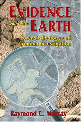 9780878424986: Evidence from the Earth: Forensic Geology and Criminal Investigation