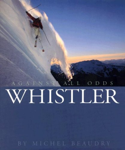 Whistler: Against All Odds (Hardcover): Michel Beaudry