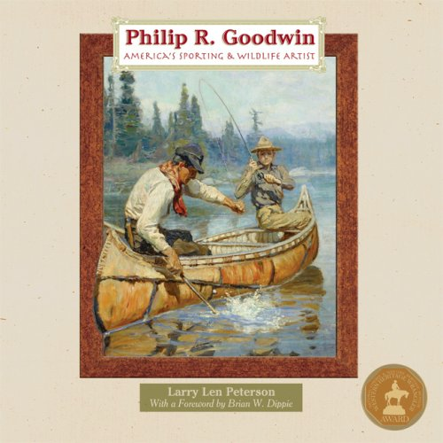 Philip R. Goodwin: America's Sporting and Wildlife Artist: Larry Len Peterson
