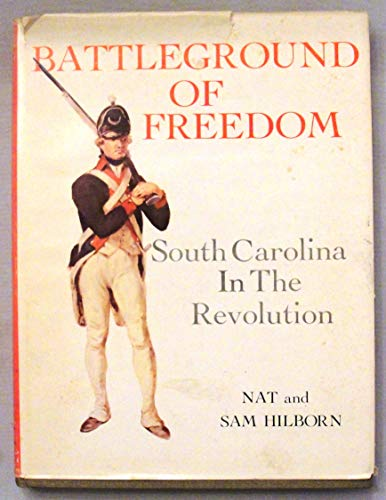 Battleground of freedom South Carolina in the Revolution: Hilborn, Nat