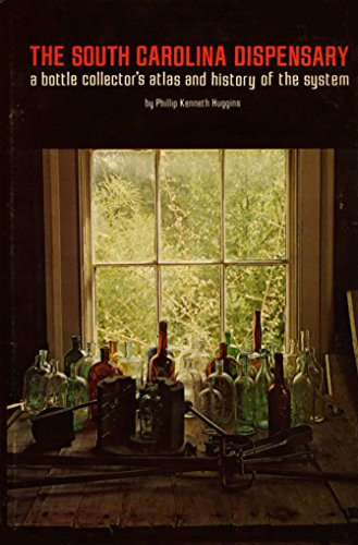 THE SOUTH CAROLINA DISPENSARY: A Bottle Collector's Atlas and History of the System.: Huggins,...