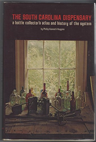 The South Carolina Dispensary: A Bottle Collector's Atlas & History of the System: Huggins...