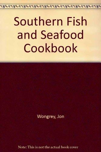 Southern Fish and Seafood Cookbook: Wongrey, Jon