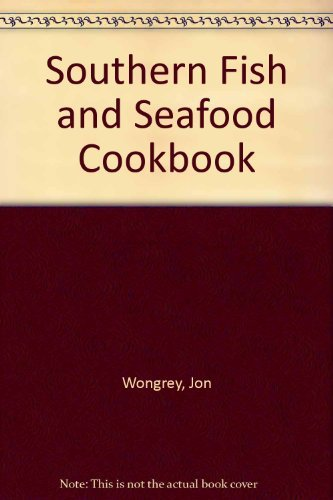 Southern Fish and Seafood Cookbook: Wongrey, Jon