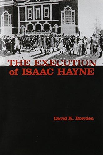The Execution of Isaac Hayne: Bowden, David K.