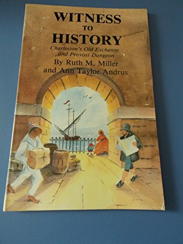 Witness to History: Charleston's Old Exchange and Provest Dungeon (0878440666) by Ruth M. Miller; Ann Taylor