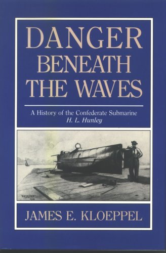 DANGER BENEATH THE WAVES: A History of the Confederate Submarine H. L. Hunley.: Kloeppel, James E.