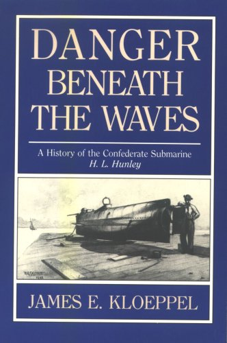 Danger Beneath the Waves: a History of the Confederate Submarine H. L. Hunley: Kloeppel, James E.