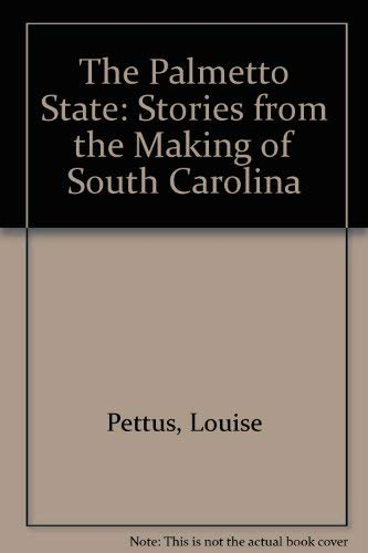 The Palmetto State: Stories from the Making: Pettus, Louise, Chepesiuk,