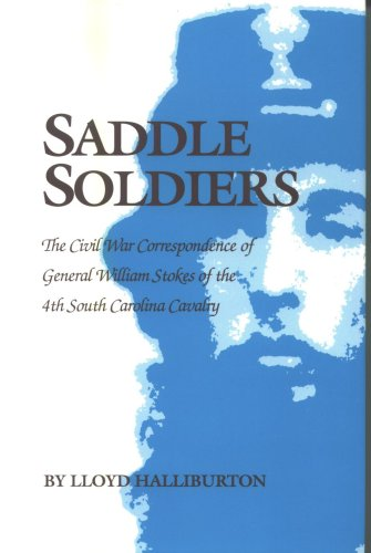 9780878441150: Saddle Soldiers: The Civil War Correspondence of General William Stokes of the 4th South Carolina Cavalry