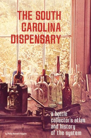 9780878441365: The South Carolina Dispensary: A Bottle Collector's Atlas & History of the System