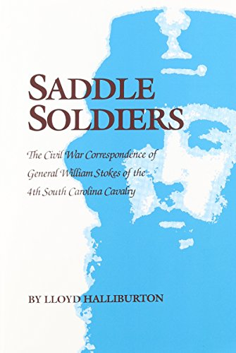 9780878441976: Saddle Soldiers:The Civil War Correspondence of General William Stokes of the 4th South Carolina Cavalry