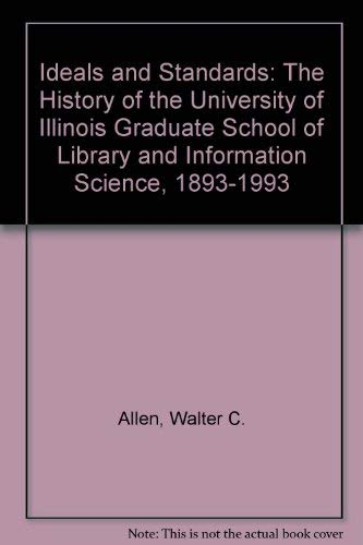 9780878450893: Ideals and Standards: The History of the University of Illinois Graduate School of Library and Information Science, 1893-1993