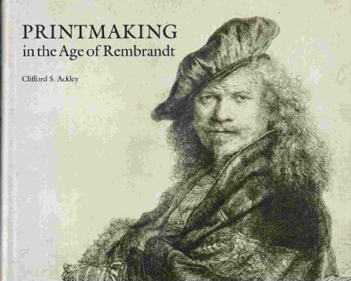 Printmaking in the Age of Rembrandt: Ackley, Clifford S.