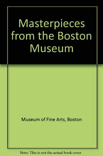 Masterpieces from the Boston Museum: Museum of Fine Arts Boston