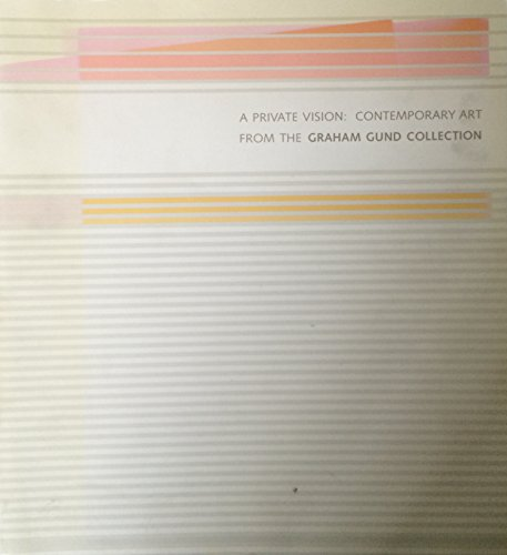 9780878462094: Private Vision: Contemporary Art from the Graham Gund Collection
