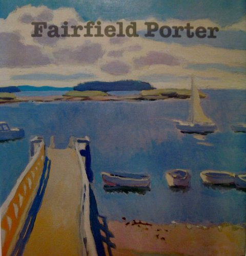 Fairfield Porter (1907-1975): Realist Painter in an Age of Abstraction: Porter, Fairfield;Ashbery, ...