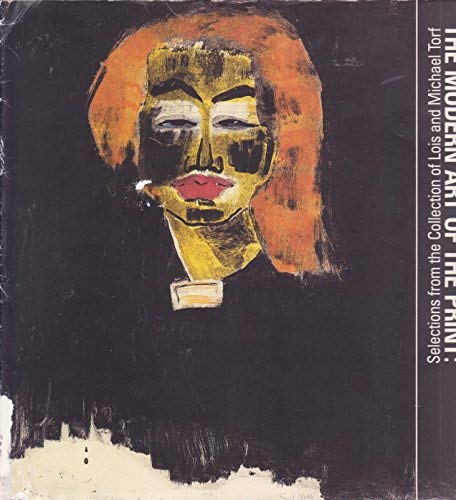 Modern Art of the Print, The: Selections from the Collection of Lois and Michael Torf: Ackley, ...