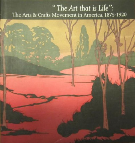 9780878462650: The Art That Is Life: The Arts and Crafts Movement in America 1875-1920