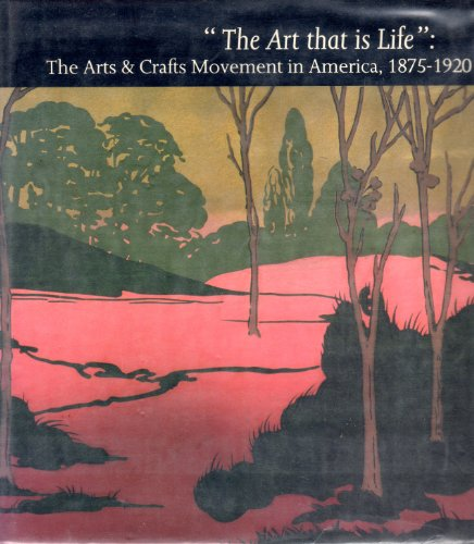 The Art That Is Life: The Arts And Crafts Movement In America, 1875-1920 (Fine In Fine Dj, Inscri...