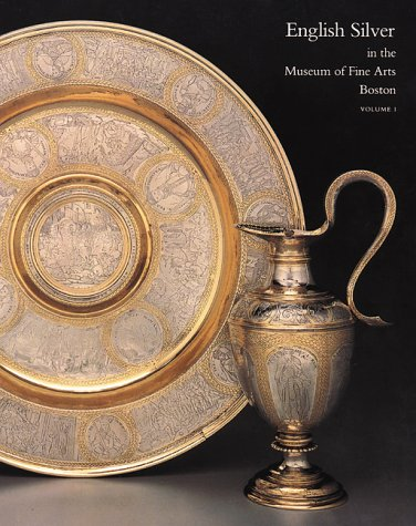 9780878463749: English Silver in the Museum of Fine Arts, Boston, Vol. 1: Silver Before 1697