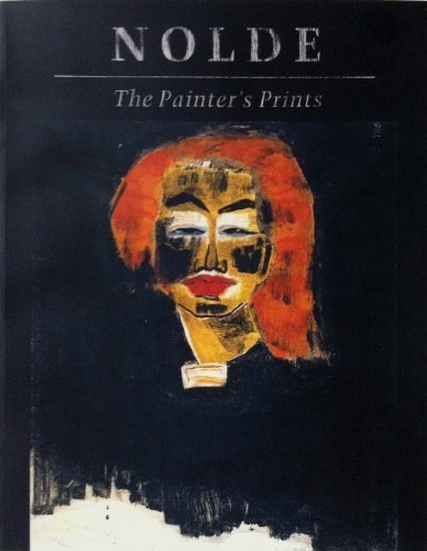 Nolde: The Painter's Prints: ACKLEY, Clifford S., Timothy O. Benson, and Victor Carlson