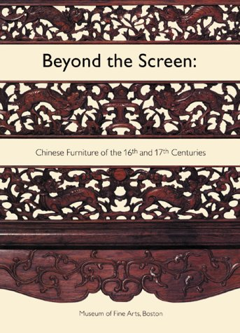BEYOND THE SCREEN: Chinese Furniture Of The 16th And 17th Centuries.: Berliner, Nancy.