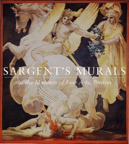 Sargent's Murals in the Museum of Fine Arts, Boston: Troyen, Carol; Museum of Fine Arts Boston;...