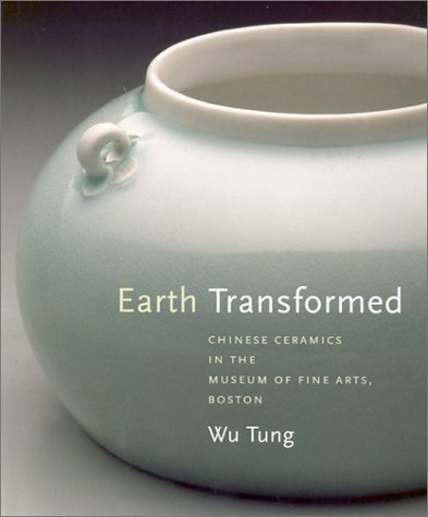 9780878464777: Earth Transformed: Chinese Ceramics In The Museum Of Fine Arts, Boston