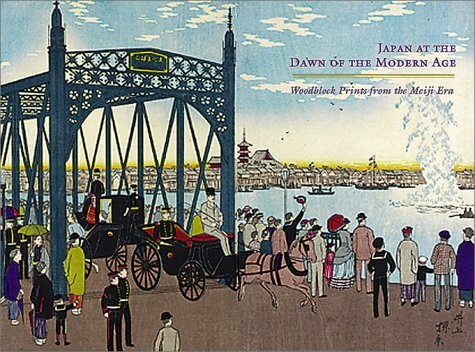 9780878466191: Japan At The Dawn Of The Modern Age: Woodblock Prints From the Meiji Era
