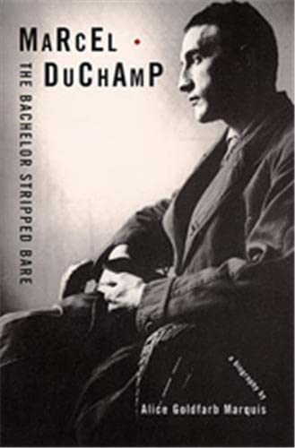MARCEL DUCHAMP The Bachelor Stripped Bare: A: Marquis, Alice Goldfarb