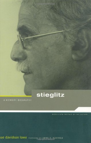 Stieglitz: A Memoir/Biography (0878466495) by Lowe, Sue Davidson; Havinga, Anne; Dove, Arthur; O'Keeffe, Georgia; Strand, Mark; Hartley, Marsden