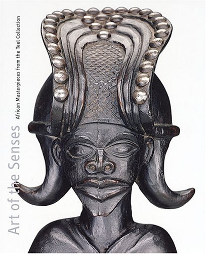 Art of the Senses: African Masterpieces from the Teel Collection.: BLIER, Suzanne Preston (editor).