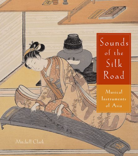 9780878466887: Sounds Of The Silk Road: Musical Instruments Of Asia