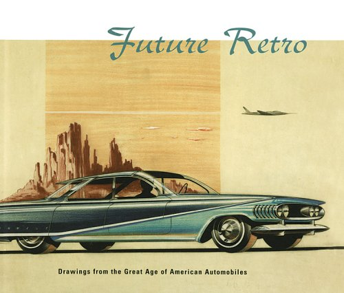 9780878466900: Future Retro: Drawings from the Great Age of American Automobiles
