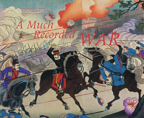 A MUCH RECORDED WAR The Russo-Japanese War in History and Imagery