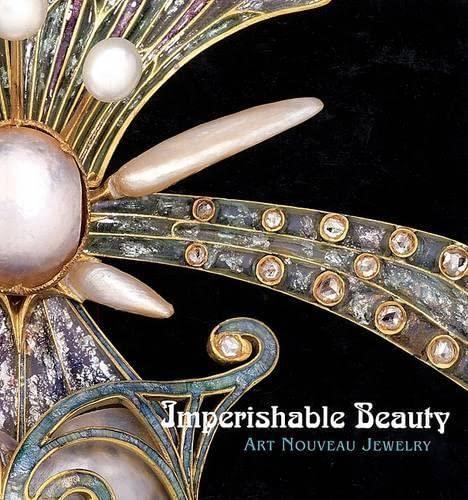 Imperishable Beauty: Art Nouveau Jewelry: Markowitz, Yvonne, Karlin,